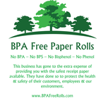 Print on back of all BPA Free Rolls.. Let your customer know you care about the enviroment and the health of your customers and staff. Be assured when you see the Logo that you are using only the safest thermal paper rolls.